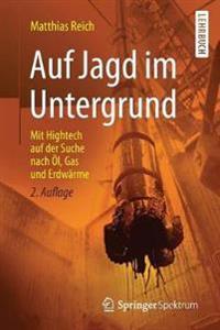Auf Jagd Im Untergrund: Mit HighTech Auf Der Suche Nach Öl, Gas Und Erdwärme