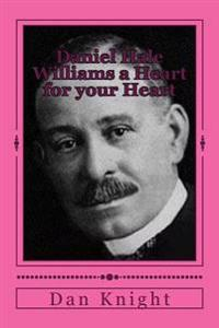 Daniel Hale Williams a Heart for Your Heart: Alkebulan Prisoner of War Daniel Hale Williams Saved Lives with His Open Heart Surgery