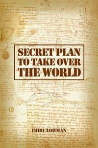 Secret Plan to Take Over the World