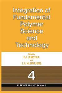 Integration of Fundamental Polymer Science and Technology 4