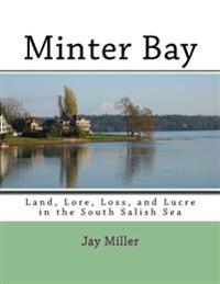 Minter Bay: Land, Lore, Loss, and Lucre in the South Salish Sea