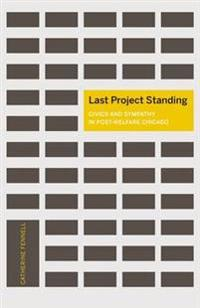 Last Project Standing: Civics and Sympathy in Post-Welfare Chicago