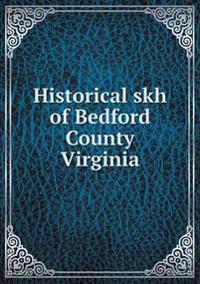 Historical Skh of Bedford County Virginia