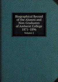 Biographical Record of the Alumni and Non-Graduates of Amherst College 1871-1896 Volume 2