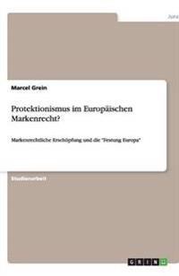 Protektionismus Im Europaischen Markenrecht?