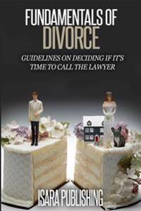 Fundamentals of Divorce: Guidelines on Deciding If It's Time to Call the Lawyer