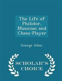 The Life of Philidor, Musician and Chess-Player - Scholar's Choice Edition
