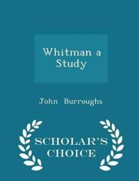 Whitman a Study - Scholar's Choice Edition