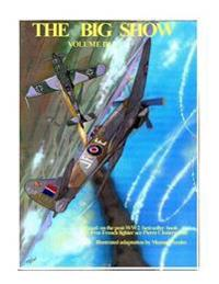The Big Show Volume III: Illustrated Adaptation of Ww2 Post-War Best-Seller Book by Free French Fighter Ace Pierre Clostermann Who Served in th