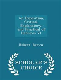 An Exposition, Critical, Explanatory, and Practical of Hebrews VI. - Scholar's Choice Edition