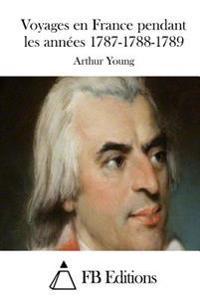 Voyages En France Pendant Les Annees 1787-1788-1789