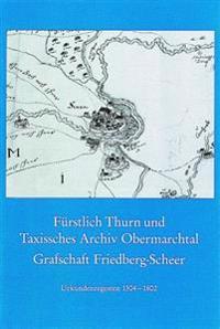 Furstlich Thurn Und Taxissches Archiv Obermarchtal, Grafschaft Friedberg-Scheer: Urkundenregesten 1304-1802