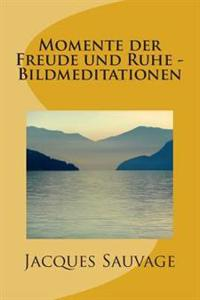 Momente Der Freude Und Ruhe - Bildmeditationen