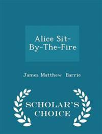 Alice Sit-By-The-Fire - Scholar's Choice Edition