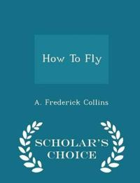 How to Fly - Scholar's Choice Edition
