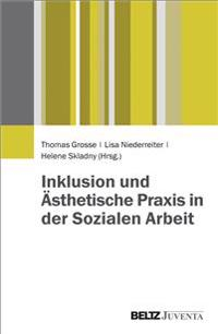 Inklusion und Ästhetische Praxis in der Sozialen Arbeit