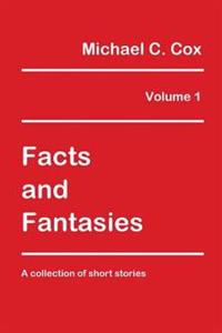 Facts and Fantasies Volume 1: A Collection of Short Stories