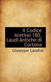 Il Codice Aretino 180, Laudi Antiche Di Cortona