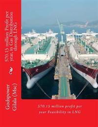 570.15 Million Profit Per Year, in Gas Distribution Through Lng