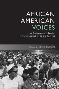 African American Voices: A Documentary Reader from Emancipation to the Pres