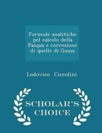 Formule Analitiche Pel Calcolo Della Pasqua E Correzione Di Quelle Di Gauss - Scholar's Choice Edition