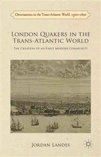 London Quakers in the Trans-Atlantic World