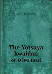 The Yotsuya Kwaidan Or, O'Iwa Inari