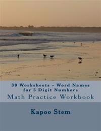 30 Worksheets - Word Names for 5 Digit Numbers: Math Practice Workbook