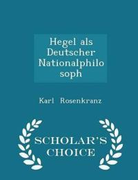 Hegel ALS Deutscher Nationalphilosoph - Scholar's Choice Edition
