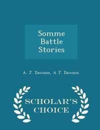 Somme Battle Stories - Scholar's Choice Edition