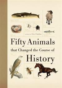 Fifty Animals That Changed the Course of History