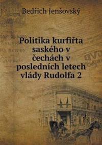 Politika Kurfi Ta Saskeho V Echach V Poslednich Letech Vlady Rudolfa 2
