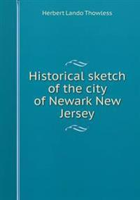 Historical Sketch of the City of Newark New Jersey