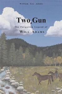 Two-Gun: The Forgotten Legend of Will Adams