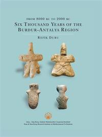 From 8000 BC to 2000 BC: Six Thousand Years of the Burdur - Antalya Region