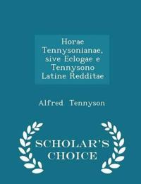 Horae Tennysonianae, Sive Eclogae E Tennysono Latine Redditae - Scholar's Choice Edition