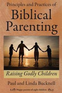 Principles and Practices of Biblical Parenting: Raising Godly Children