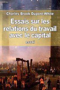 Essais Sur Les Relations Du Travail Avec Le Capital