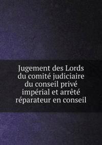 Jugement Des Lords Du Comite Judiciaire Du Conseil Prive Imperial Et Arrete Reparateur En Conseil