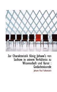 Zur Charakteristik Konig Johann's Von Sachsen in Seinem Verhaltniss Zu Wissenschaft Und Kunst