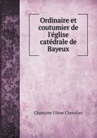 Ordinaire Et Coutumier de L'Eglise Catedrale de Bayeux
