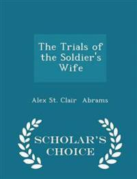 The Trials of the Soldier's Wife - Scholar's Choice Edition