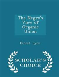 The Negro's View of Organic Union - Scholar's Choice Edition