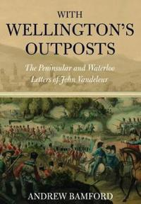 With Wellington's Outposts: The Peninsular and Waterloo Letters of John Vandeleur