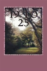 19 to 25: A Book of Poems and Songs