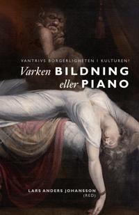 Varken bildning eller piano : vantrivs borgerligheten i kulturen?