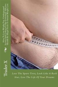 How to Lose Weight Fast: Underground Secrets and Unknown But Extremely Effective Should Be Illegal Tricks to Instant Weight Loss: Lose the Spar