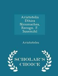 Aristotelis Ethica Nicomachea, Recogn. F. Susemihl - Scholar's Choice Edition