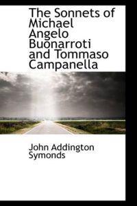 The Sonnets of Michael Angelo Buonarroti and Tommaso Campanella