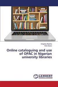 Online Cataloguing and Use of Opac in Nigerian University Libraries